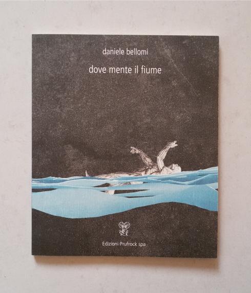 Daniele Bellomi_Dove mente il fiume_Edizioni Prufrock spa